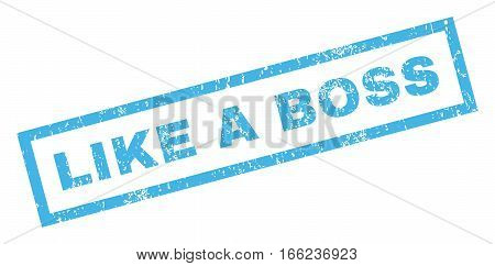 Like a Boss text rubber seal stamp watermark. Caption inside rectangular shape with grunge design and scratched texture. Inclined vector blue ink emblem on a white background.