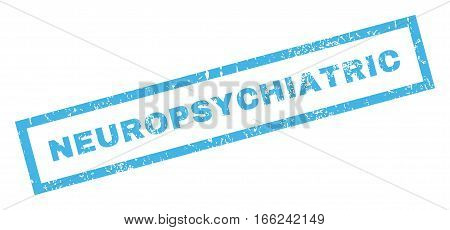 Neuropsychiatric text rubber seal stamp watermark. Caption inside rectangular banner with grunge design and dirty texture. Inclined vector blue ink sticker on a white background.