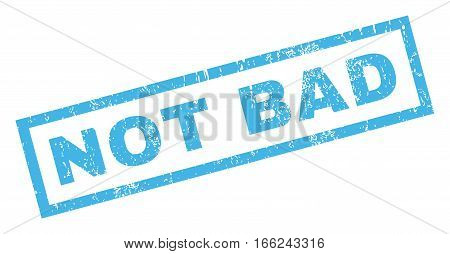 Not Bad text rubber seal stamp watermark. Tag inside rectangular shape with grunge design and scratched texture. Inclined vector blue ink sign on a white background.