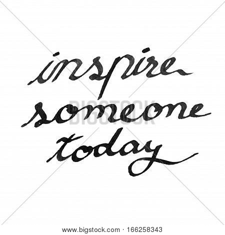 Inspire someone today brush hand lettering on white background