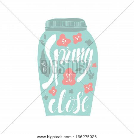 Vector hand drawn lettering. Spring is so close. Colored calligraphic quote. Motivational lettered sketch style phrase for poster print, greeting cards, t-shirts design.