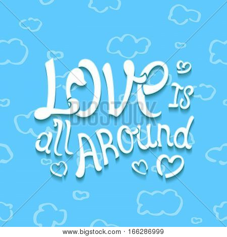 Love is all around. Creative lettering composition on heaven background. Vector illustration