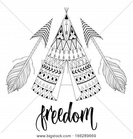 Hand drawn American native wigwam with ethnic ornamental elements, arrows with feathers and freedom lettering. Teepee boho designs. Monochrome yurt, indian home vector illustration.