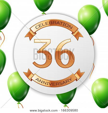 Golden number thirty six years anniversary celebration on white circle paper banner with gold ribbon. Realistic green balloons with ribbon on white background. Vector illustration.