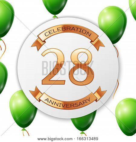 Golden number twenty eight years anniversary celebration on white circle paper banner with gold ribbon. Realistic green balloons with ribbon on white background. Vector illustration.