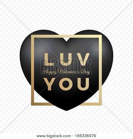 Love You Black Premium Vector Heart on Transparent Background. Golden Modern Typography Valentines Day Greetings in a Frame. Classy Card or Poster. Isolated.