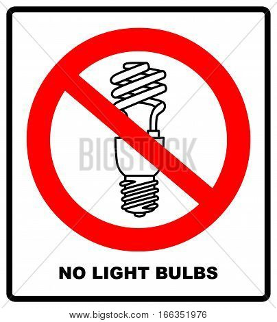 No, Ban or Stop signs. Light lamp icons. Fluorescent lamp bulb symbols. Energy saving. Prohibition forbidden red symbols. Vector