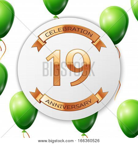 Golden number nineteen years anniversary celebration on white circle paper banner with gold ribbon. Realistic green balloons with ribbon on white background. Vector illustration.