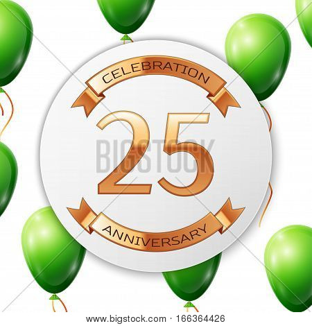 Golden number twenty five years anniversary celebration on white circle paper banner with gold ribbon. Realistic green balloons with ribbon on white background. Vector illustration.