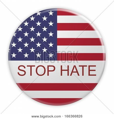 USA Politics Concept Badge: Stop Hate Motto Button With US Flag 3d illustration on white background