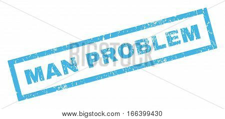 Man Problem text rubber seal stamp watermark. Caption inside rectangular shape with grunge design and dirty texture. Inclined vector blue ink emblem on a white background.