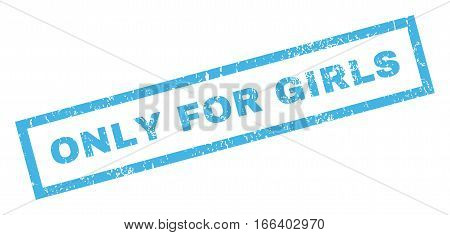 Only For Girls text rubber seal stamp watermark. Tag inside rectangular shape with grunge design and scratched texture. Inclined vector blue ink sign on a white background.
