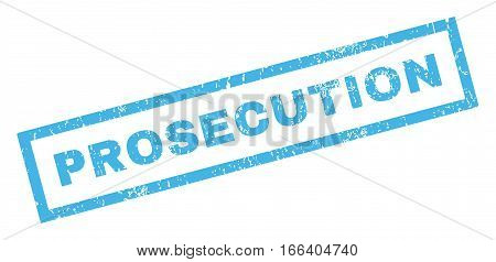 Prosecution text rubber seal stamp watermark. Caption inside rectangular shape with grunge design and dust texture. Inclined vector blue ink sign on a white background.
