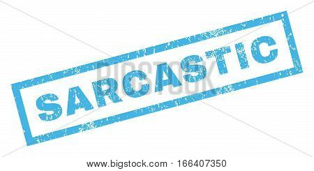 Sarcastic text rubber seal stamp watermark. Caption inside rectangular banner with grunge design and scratched texture. Inclined vector blue ink emblem on a white background.