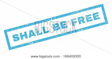 Shall Be Free text rubber seal stamp watermark. Tag inside rectangular banner with grunge design and unclean texture. Inclined vector blue ink emblem on a white background.
