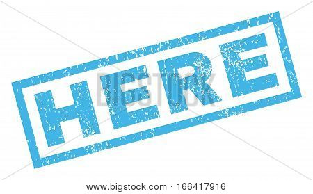 Here text rubber seal stamp watermark. Caption inside rectangular banner with grunge design and scratched texture. Inclined vector blue ink sign on a white background.