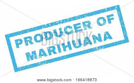 Producer Of Marihuana text rubber seal stamp watermark. Caption inside rectangular shape with grunge design and scratched texture. Inclined vector blue ink sign on a white background.