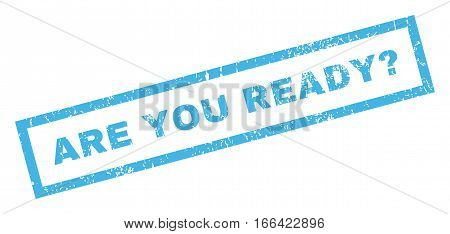 Are You Ready Question text rubber seal stamp watermark. Caption inside rectangular banner with grunge design and unclean texture. Inclined vector blue ink sign on a white background.