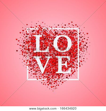 Valentine's day card. Confetti red heart on pink background with frame and lettering Love. Can be used for celebrations wedding invitation mothers day and valentines day
