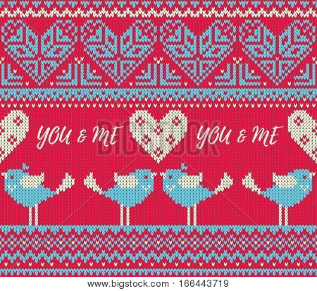 Seamless pattern on the theme of holiday Valentine's Day with an image of the Norwegian and fairisle patterns. Heart birds in a kiss the inscription You and me. Wool knitted texture. Vector Illustration