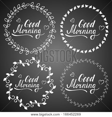 Hand written lettering Good morning made in vector. Inspiration hand drawn floral wreath on a chalkboard. Cute floral set of wreath and brabches with inspirational text for poster or card design.