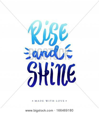 Rise and shine - motivational inspiring hand drawn blue brush calligraphy. Hand lettered modern printable phrase Isolated on white. Vector illustration