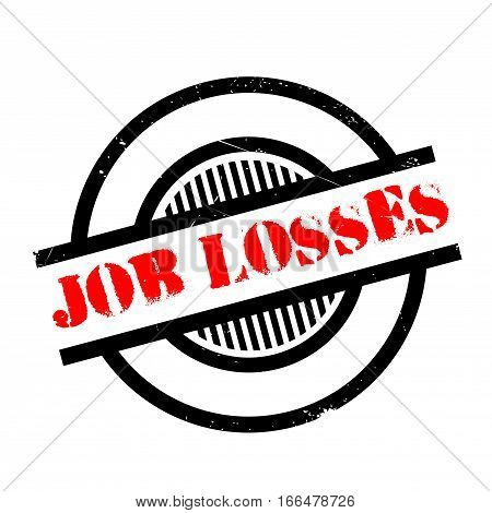 Job Losses rubber stamp. Grunge design with dust scratches. Effects can be easily removed for a clean, crisp look. Color is easily changed.