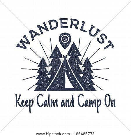 Wanderlust Camping badge. Old school hand drawn t shirt Print Apparel Graphics. Retro Typographic Custom Quote Design. Textured Stamp effect. Vintage Style. Inspirational Vector monochrome.