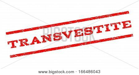 Transvestite watermark stamp. Text caption between parallel lines with grunge design style. Rubber seal stamp with scratched texture. Vector red color ink imprint on a white background.