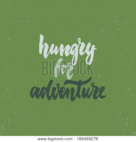 Hungry for adventure - lettering calligraphy phrase isolated on the background. Fun brush ink typography for photo overlays t-shirt print poster design.
