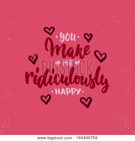 You make me ridiculously happy - lettering Valentines Day calligraphy phrase isolated on the background. Fun brush ink typography for photo overlays t-shirt print poster design.
