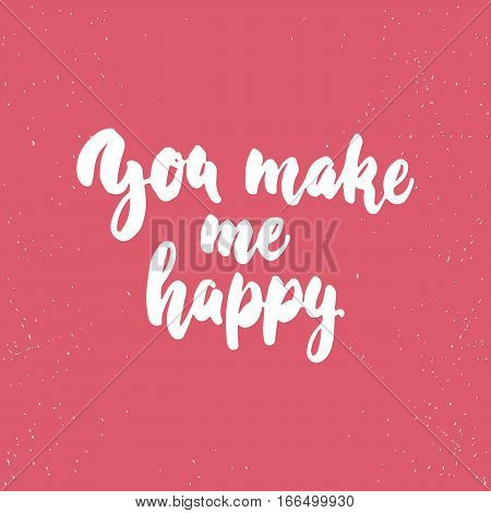 You make me really happy- lettering Valentines Day calligraphy phrase isolated on the background. Fun brush ink typography for photo overlays t-shirt print poster design.