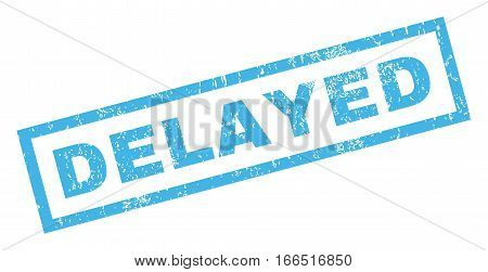 Delayed text rubber seal stamp watermark. Tag inside rectangular shape with grunge design and unclean texture. Inclined vector blue ink sign on a white background.