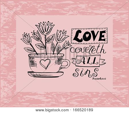 Hand lettering Love covers all sins, is made near the flower pot. Biblical background. Christian poster.
