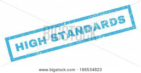 High Standards text rubber seal stamp watermark. Caption inside rectangular shape with grunge design and unclean texture. Inclined vector blue ink sticker on a white background.