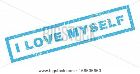 I Love Myself text rubber seal stamp watermark. Caption inside rectangular shape with grunge design and unclean texture. Inclined vector blue ink emblem on a white background.