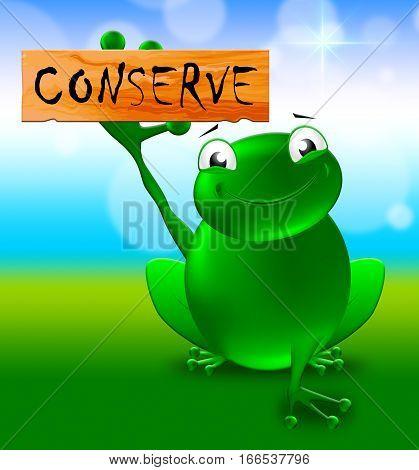 Conserve Sign Shows Natural Preservation 3D Illustration