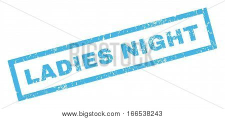 Ladies Night text rubber seal stamp watermark. Tag inside rectangular shape with grunge design and unclean texture. Inclined vector blue ink sign on a white background.