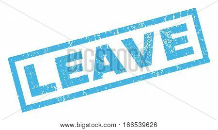 Leave text rubber seal stamp watermark. Tag inside rectangular banner with grunge design and unclean texture. Inclined vector blue ink sign on a white background.
