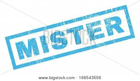 Mister text rubber seal stamp watermark. Tag inside rectangular shape with grunge design and dirty texture. Inclined vector blue ink emblem on a white background.