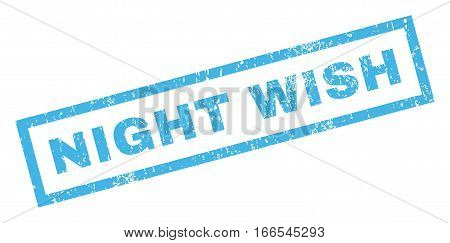 Night Wish text rubber seal stamp watermark. Tag inside rectangular shape with grunge design and dust texture. Inclined vector blue ink emblem on a white background.