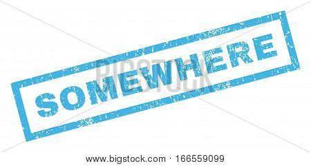 Somewhere text rubber seal stamp watermark. Tag inside rectangular shape with grunge design and dirty texture. Inclined vector blue ink sign on a white background.