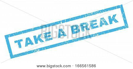 Take a Break text rubber seal stamp watermark. Tag inside rectangular banner with grunge design and unclean texture. Inclined vector blue ink emblem on a white background.