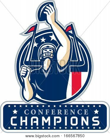 Illustration of an american football quarterback holding up ball facing front set inside circle with stars and stripes flag with words Conference Champions New England done in retro style.