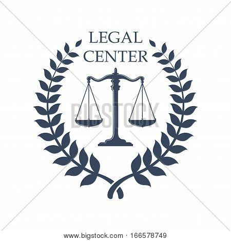 Legal or juridical center icon or badge with Scales of Justice symbol. Vector emblem for advocacy or notary company, law attorney, legal advocate or lawyer office. Vector isolated sign with heraldic laurel wreath