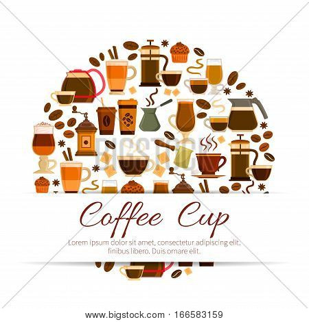 Coffee poster with coffee drinks cups. Hot espresso and creamy latte glass, roasted coffee beans and cinnamon stick with chocolate muffin dessert, coffee mill or grinder and coffee maker for cappuccino or moka. Vector design for cafe, cafeteria