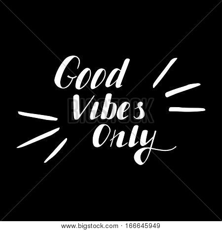 Hand written lettering Good vibes only made in vector. Hand drawn card, poster, postcard, t-shirt design. Ink illustration. Modern calligraphy.