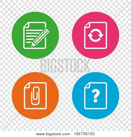 File refresh icons. Question help and pencil edit symbols. Paper clip attach sign. Round buttons on transparent background. Vector