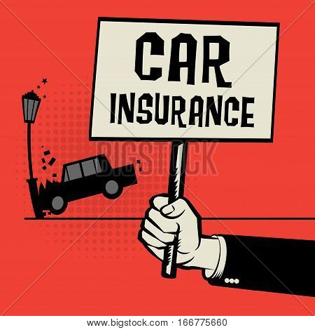 Poster in hand business concept with car crash and text Car Insurance vector illustration