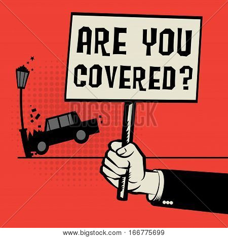 Poster in hand business concept with car crash and text Are You Covered? vector illustration
